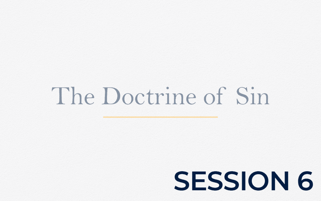 The Doctrine of Sin – Session 6