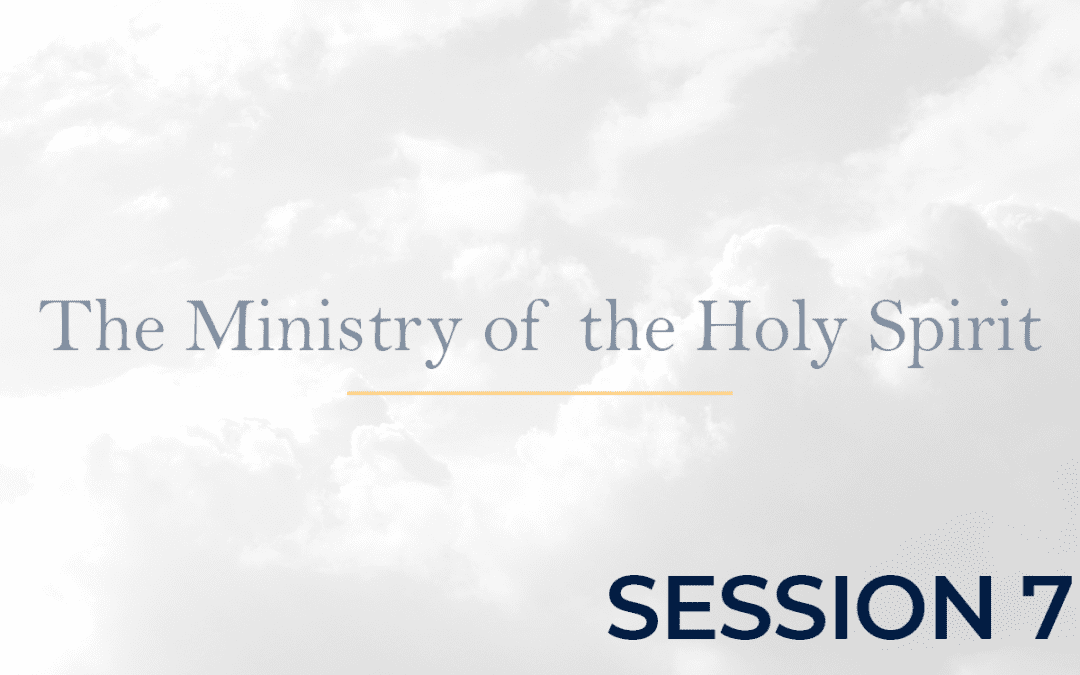 The Ministry of the Holy Spirit Session 7