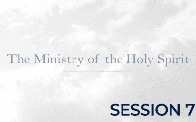 The Ministry of the Holy Spirit – Session 7