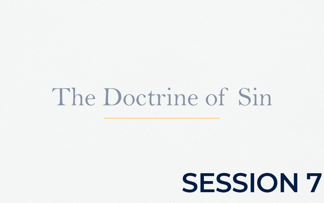 The Doctrine of Sin – Session 7