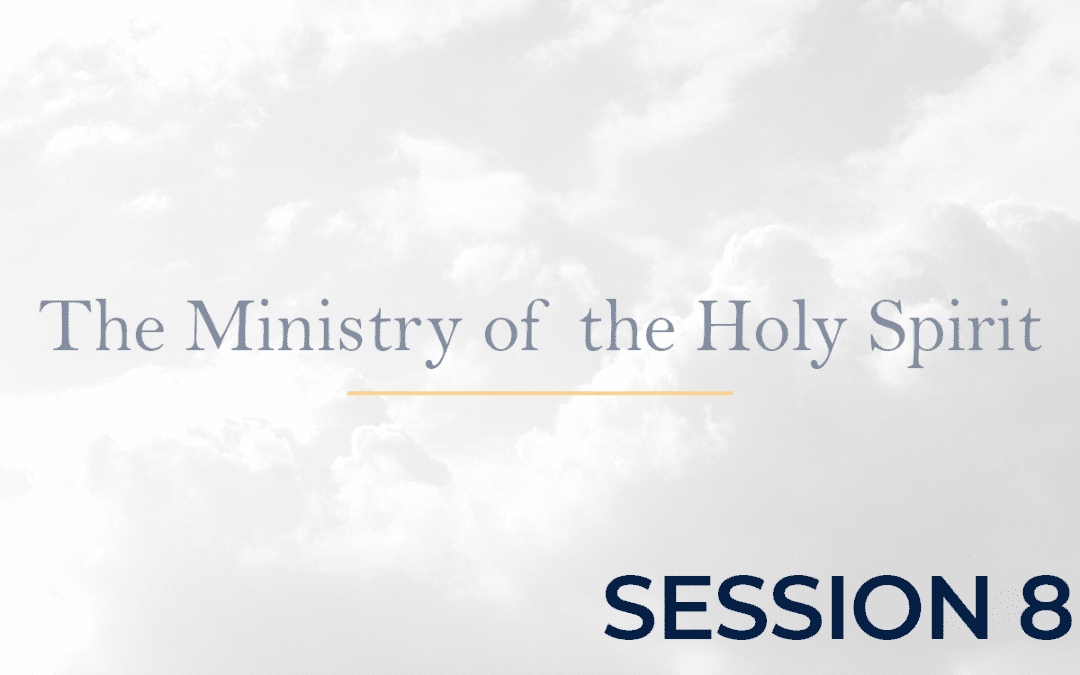 The Ministry of the Holy Spirit Session 8