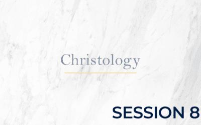 Christology – Session 8