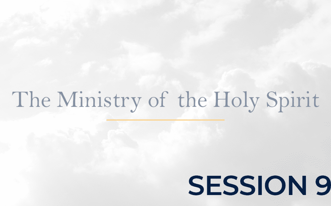 The Ministry of the Holy Spirit Session 9