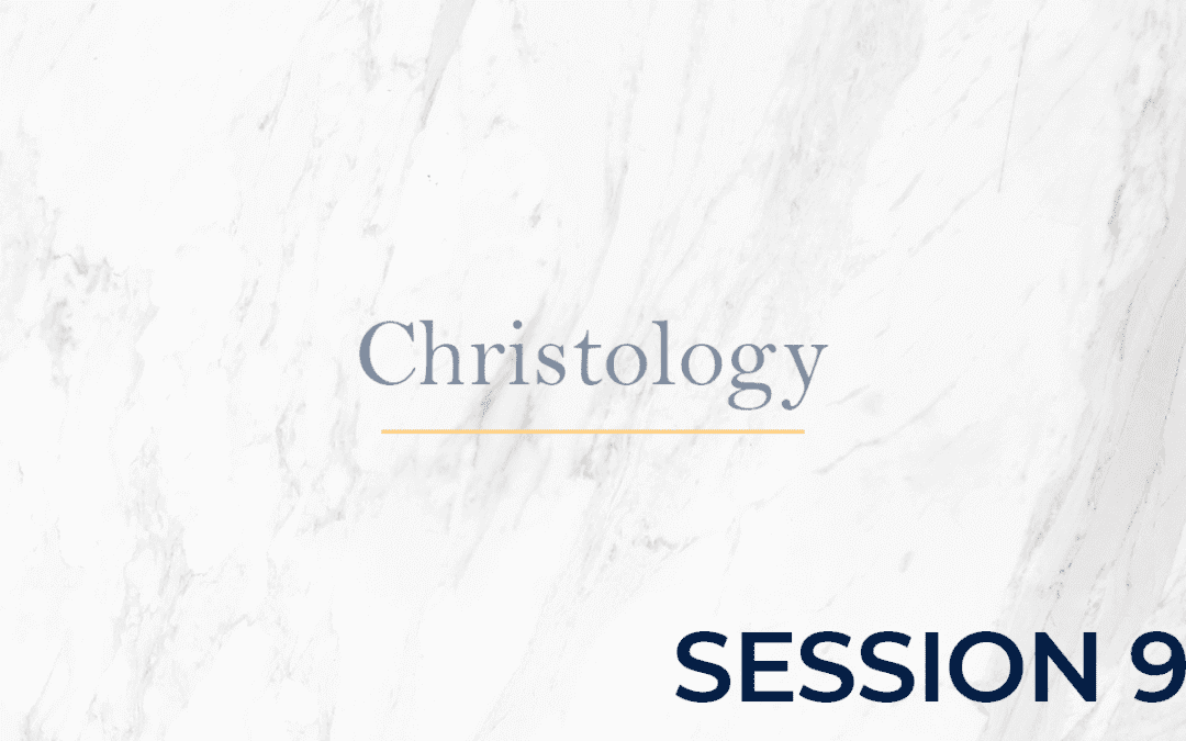Christology – Session 9