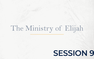 The Ministry of Elijah – Session 9