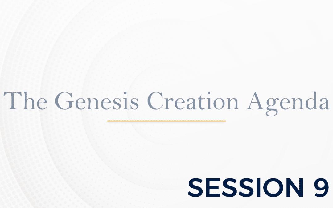The Genesis: The Creation Agenda – Session 9