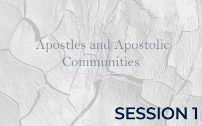 Apostles and Apostolic Communities – Session 1