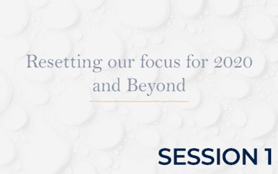 Resetting our focus for 2020 and Beyond – Session 1