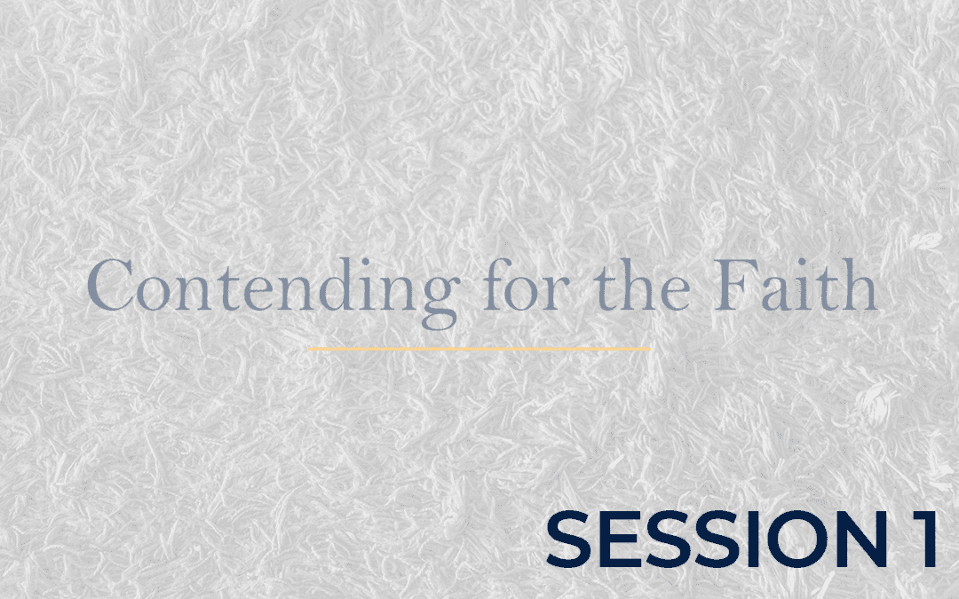 Contending for the Faith Session 1