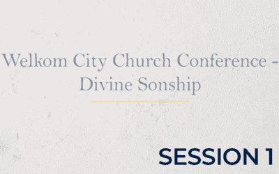 Welkom City Church Conference – Divine Sonship – Session 1