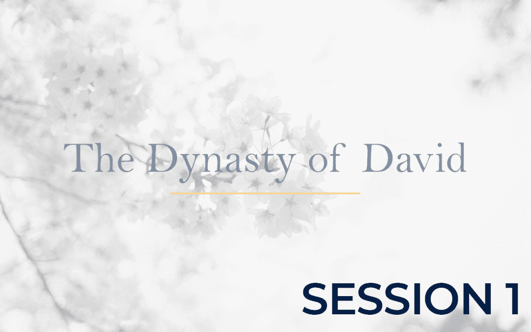 The Dynasty of David - Session 1