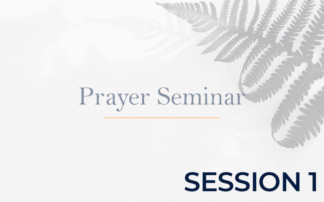 Prayer Seminar - Session 1