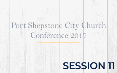 Port Shepstone City Church Conference 2017 – Session 11