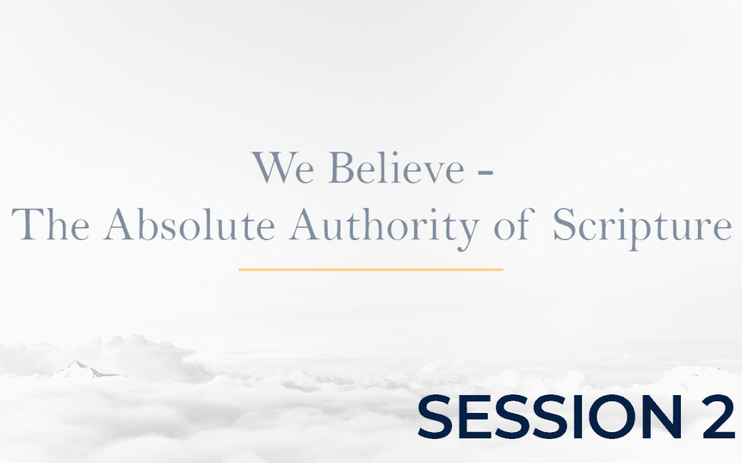 We Believe - The Absolute Authority of Scripture 2