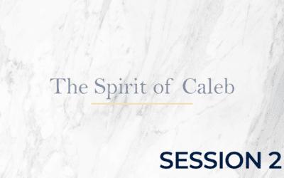 The Spirit of Caleb – Session 2