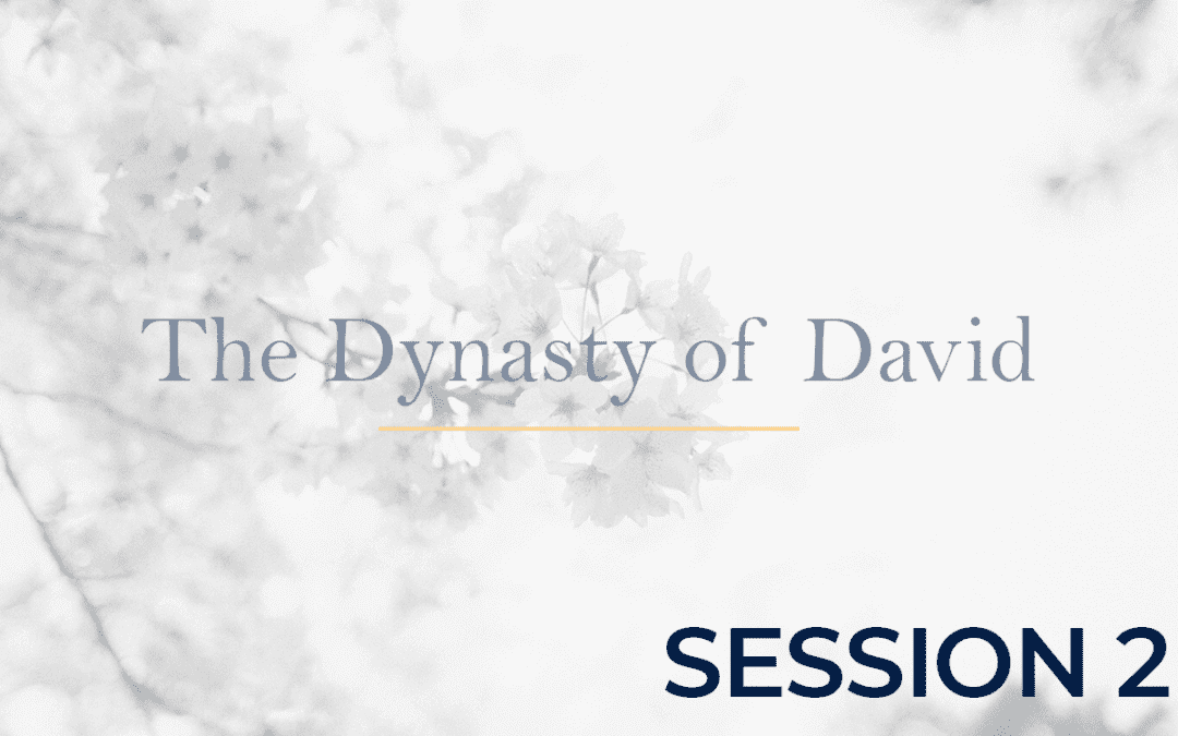 The Dynasty of David - Session 2