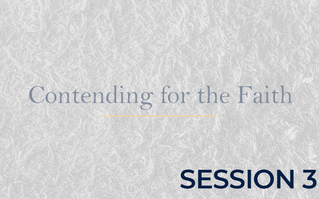 Contending for the Faith Session 3