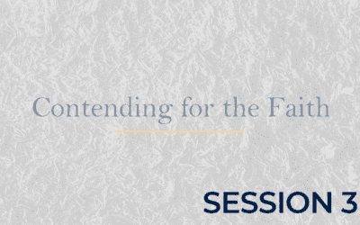 Contending for the Faith – Session 3