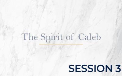 The Spirit of Caleb – Session 3