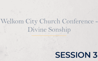 Welkom City Church Conference – Divine Sonship – Session 3