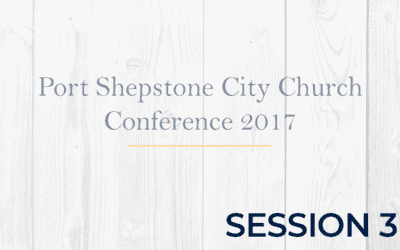Port Shepstone City Church Conference 2017 – Session 3