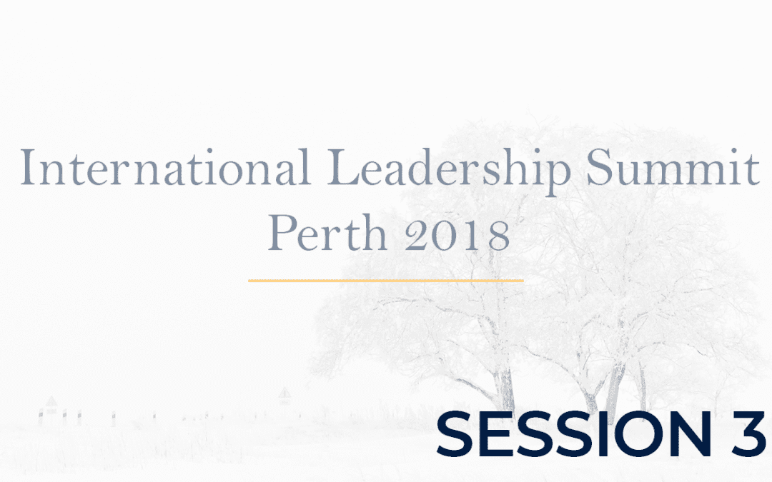 International Leadership Summit Perth 2018 Session 3