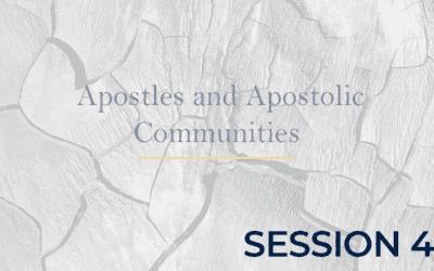 Apostles and Apostolic Communities – Session 4