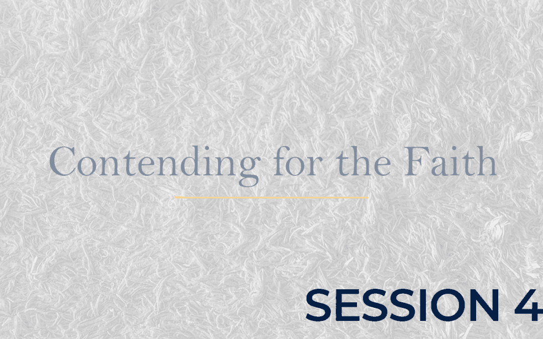 Contending for the Faith Session 4