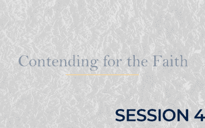 Contending for the Faith – Session 4