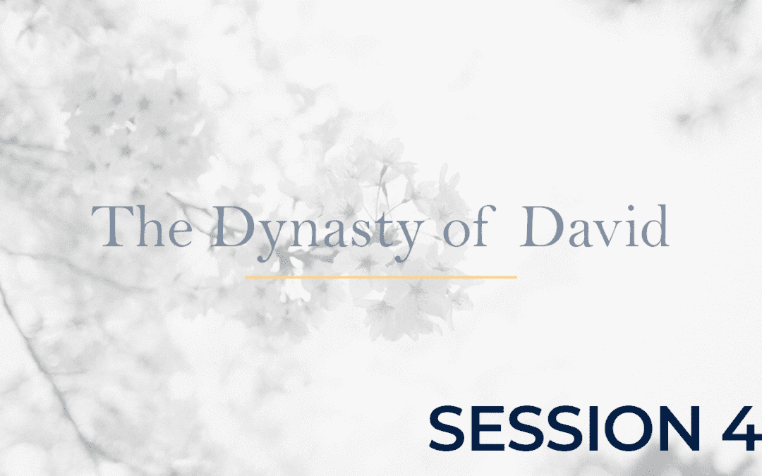 The Dynasty of David - Session 4