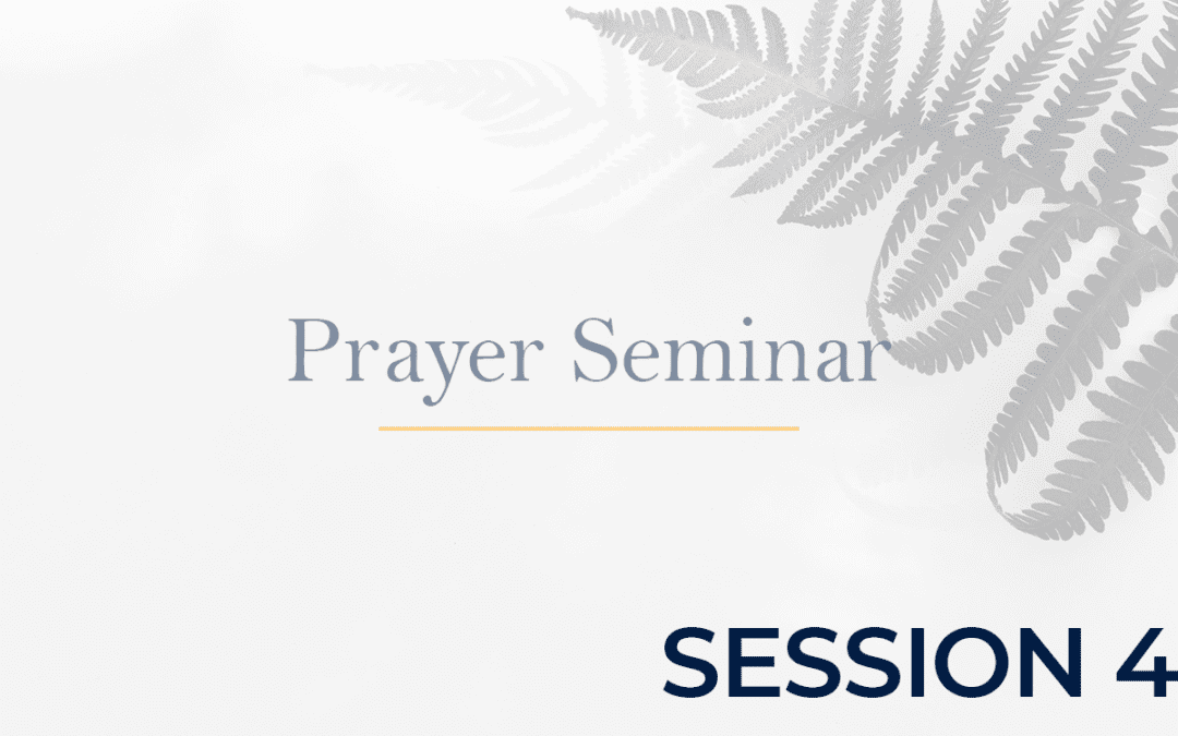 Prayer Seminar - Session 4