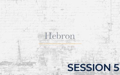 Hebron – Session 5