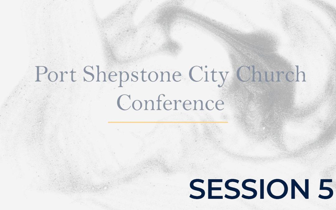 Port Shepstone City Church Conference Session 5