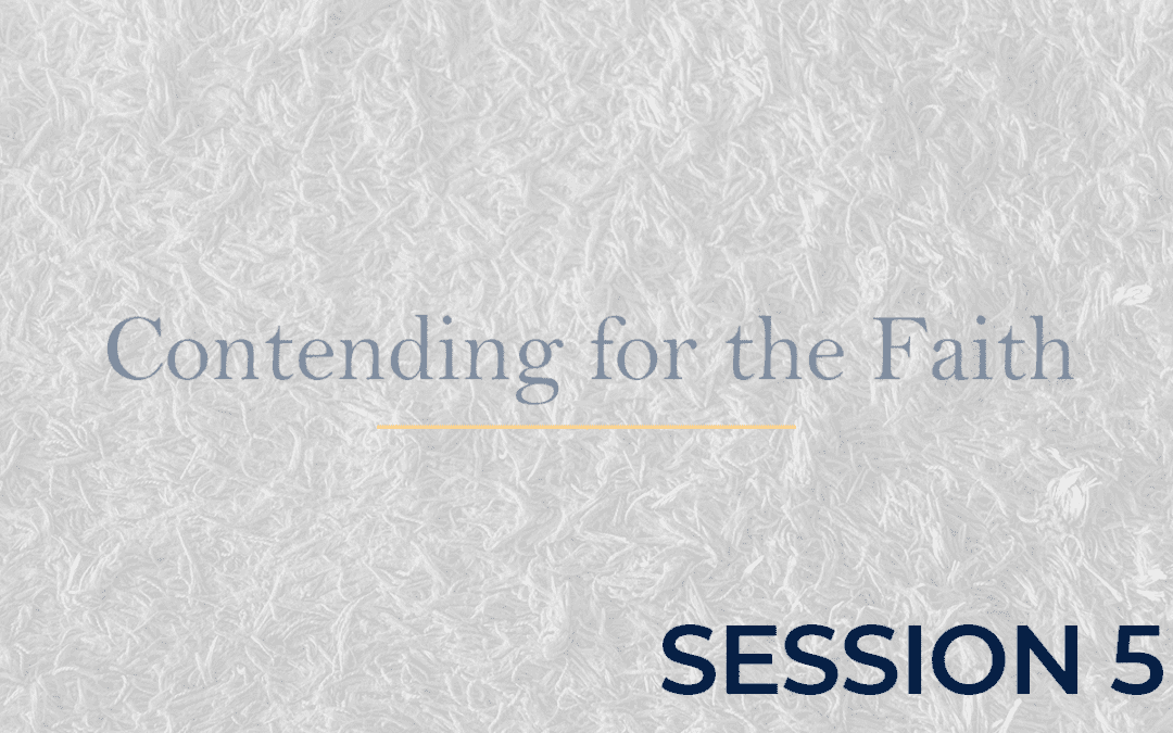 Contending for the Faith Session 5