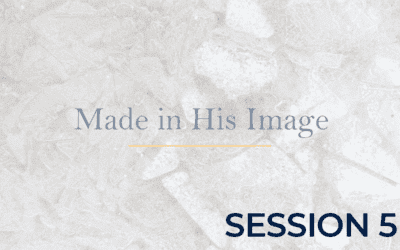 Made in His Image – Session 5