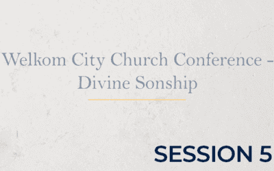 Welkom City Church Conference – Divine Sonship – Session 5