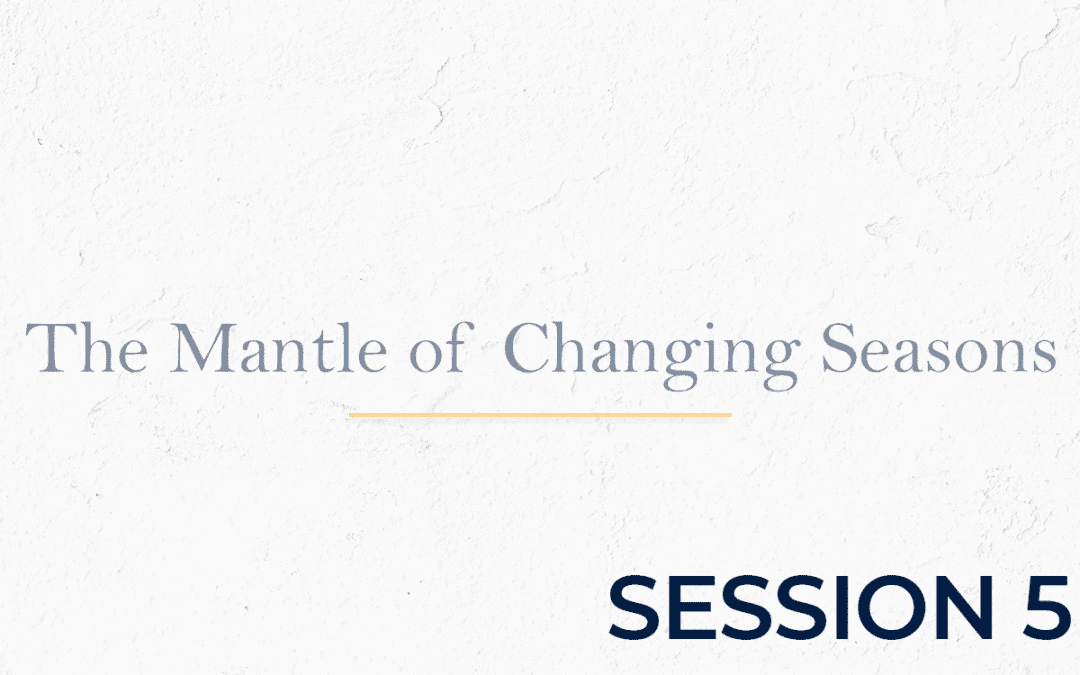 The Mantle of Changing Seasons - Session 5