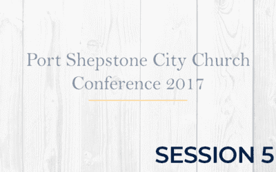 Port Shepstone City Church Conference 2017 – Session 5