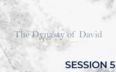 The Dynasty of David – Session 5