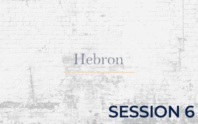 Hebron – Session 6