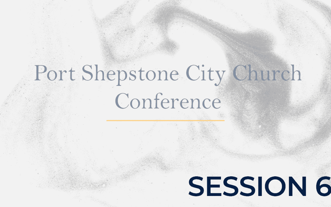 Port Shepstone City Church Conference Session 6