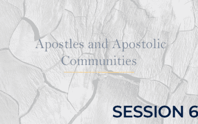 Apostles and Apostolic Communities – Session 6