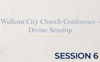 Welkom City Church Conference – Divine Sonship – Session 6