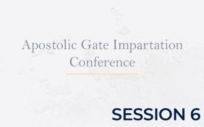 Apostolic Gate Impartation Conference – Session 6