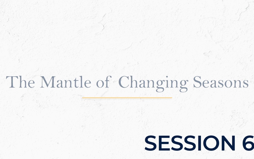 The Mantle of Changing Seasons - Session 6