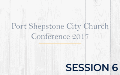 Port Shepstone City Church Conference 2017 – Session 6