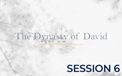 The Dynasty of David – Session 6