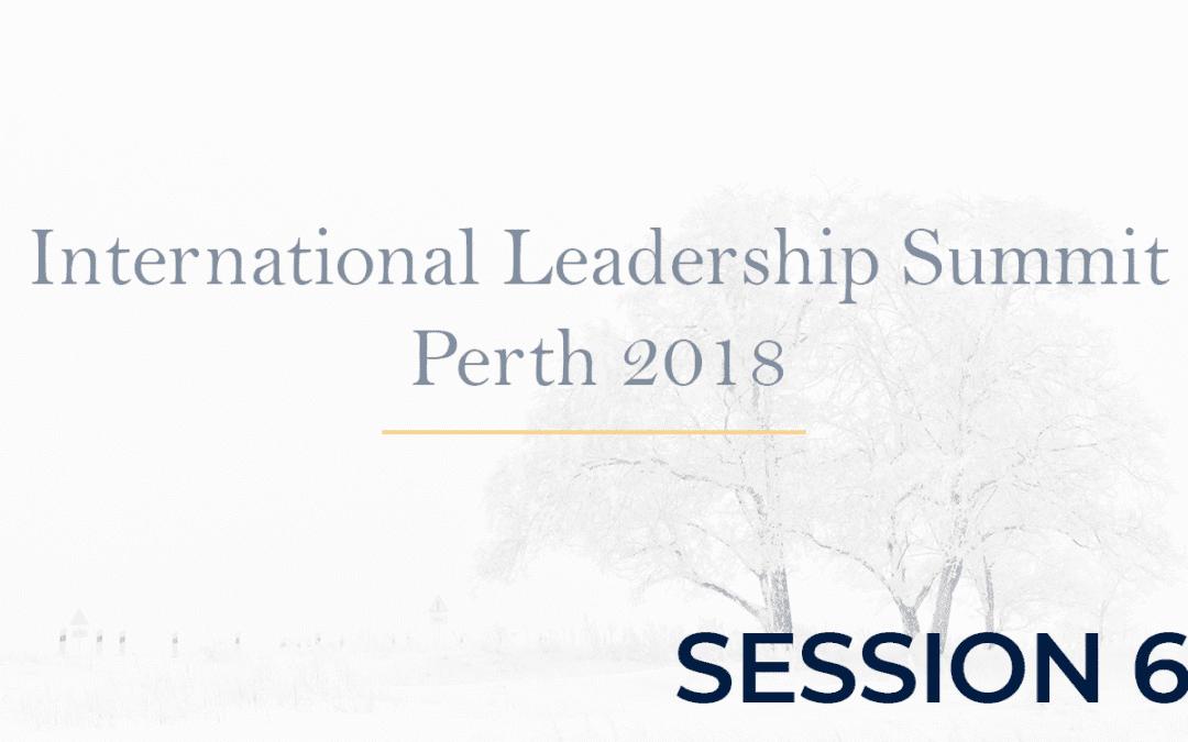 International Leadership Summit Perth 2018 Session 6