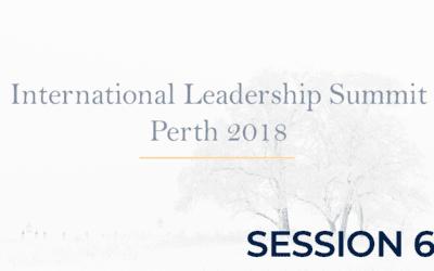 International Leadership Summit Perth 2018 – Session 6