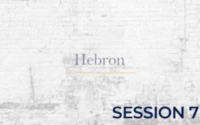 Hebron – Session 7